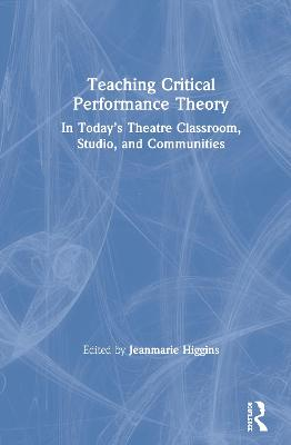 Teaching Critical Performance Theory: In Today's Theatre Classroom, Studio, and Communities book