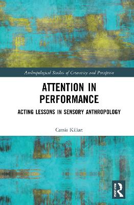 Attention in Performance: Acting Lessons in Sensory Anthropology book