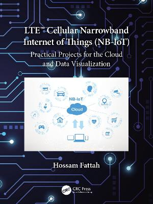 LTE Cellular Narrowband Internet of Things (NB-IoT): Practical Projects for the Cloud and Data Visualization book
