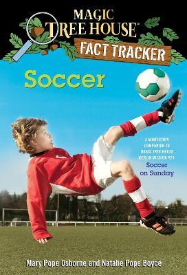 Magic Tree House Fact Tracker #29 Soccer by Mary Pope Osborne