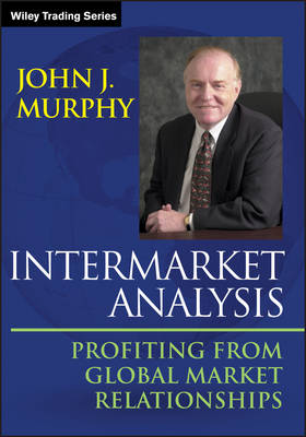 Intermarket Analysis: Profiting from Global Market Relationships by John J. Murphy