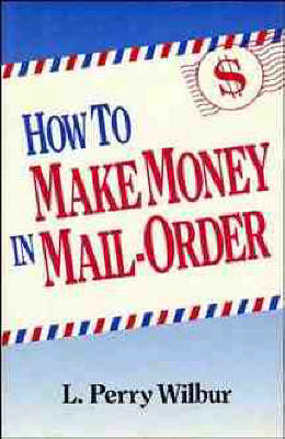 How to Make Money in Mail Order by L.Perry Wilbur