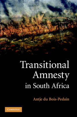 Transitional Amnesty in South Africa by Antje du Bois-Pedain