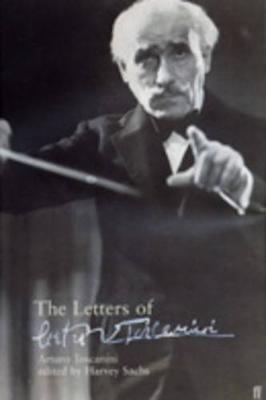 The Letters of Arturo Toscanini by Harvey Sachs