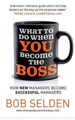 What To Do When You Become The Boss by Bob Selden