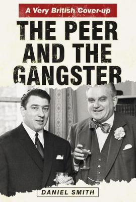 Peer and the Gangster: A Very British Cover-up by ,Daniel Smith
