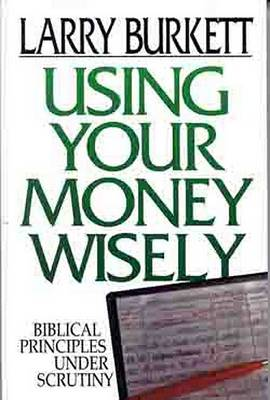 Using Your Money Wisely by Larry Burkett