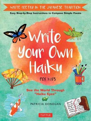 Write Your Own Haiku for Kids by Patricia Donegan