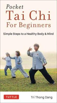 Pocket Tai Chi for Beginners: Simple Steps to a Healthy Body & Mind by Tri Thong Dang
