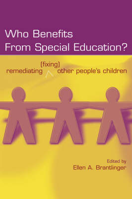 Who Benefits From Special Education?: Remediating (Fixing) Other People's Children book