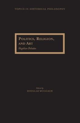 Politics, Religion and Art by Douglas Moggach