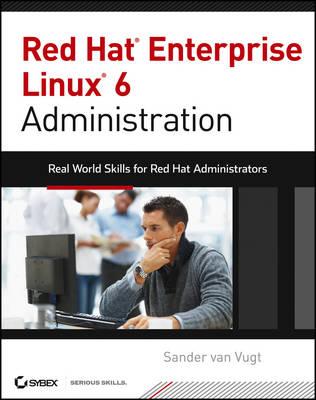 Red Hat Enterprise Linux 6 Administration by Van Vugt Sander