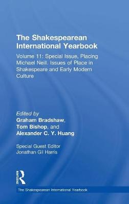 The Shakespearean International Yearbook: Volume 11: Special Issue, Placing Michael Neill. Issues of Place in Shakespeare and Early Modern Culture by Jonathan Gil Harris