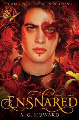 Ensnared: Splintered Book Three by A. G. Howard