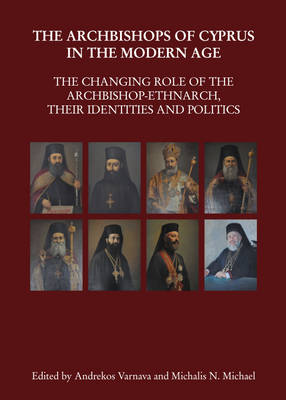 The Archbishops of Cyprus in the Modern Age by Andrekos Varnava