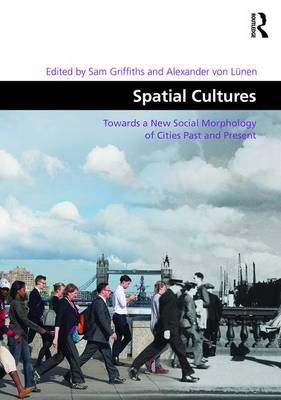 Spatial Cultures: Towards a New Social Morphology of Cities Past and Present book
