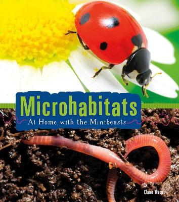 Microhabitats: At Home with the Minibeasts by Claire Throp