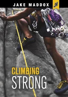 Climbing Strong by Jake Maddox
