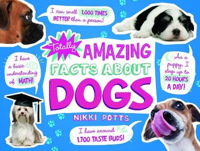 Totally Amazing Facts about Dogs by Nikki Potts