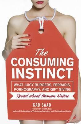 Consuming Instinct by Gad Saad
