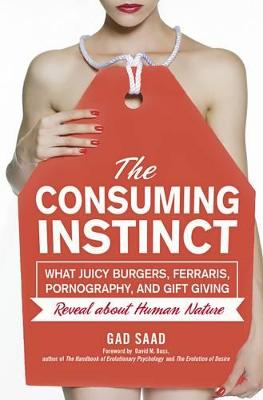 The Consuming Instinct by Gad Saad