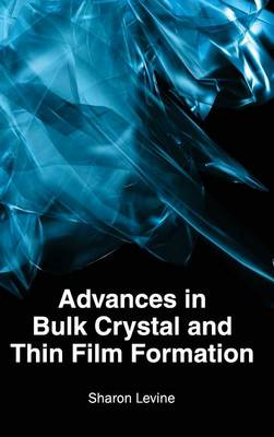 Advances in Bulk Crystal and Thin Film Formation by Sharon Levine