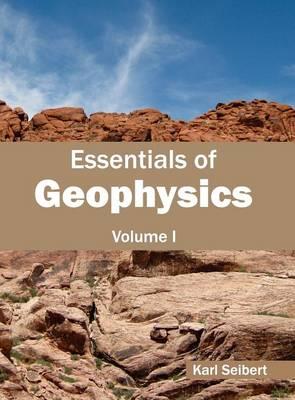 Essentials of Geophysics: Volume I by Karl Seibert
