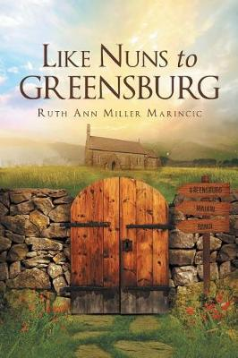 Like Nuns to Greensburg by Ruth Ann Miller Marincic