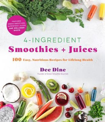 4-Ingredient Smoothies + Juices: 100 Easy, Nutritious Recipes for Lifelong Health book