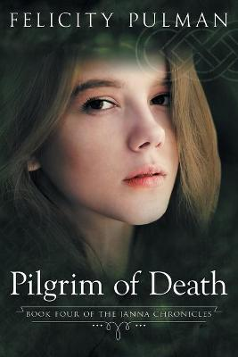 Pilgrim of Death: The Janna Chronicles 4 by Felicity Pulman