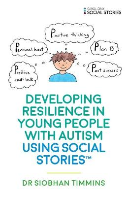 Developing Resilience in Young People with Autism using Social Stories (TM) by Siobhan Timmins