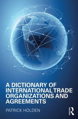 Dictionary of International Trade Organizations and Agreements book