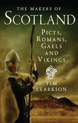 The Makers of Scotland by Tim Clarkson