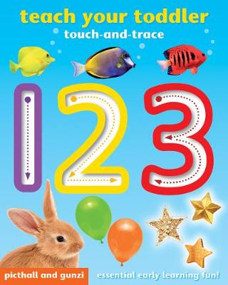 Teach Your Toddler Touch-and-Trace: 123 by Angela Giles