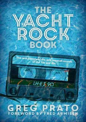 The Yacht Rock Book by Greg Prato