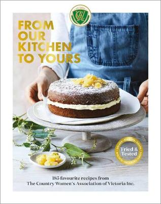 From Our Kitchen to Yours: 185 favourite recipes from the Country Women's Association of Victoria Inc by Country Women's Association Victoria