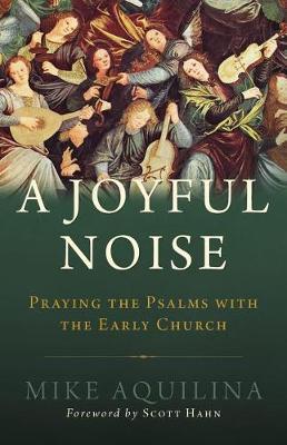 A Joyful Noise by Mike Aquilina