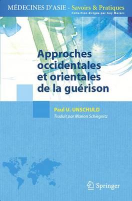 Approches Occidentales Et Orientales de La Guerison by Paul U Unschuld