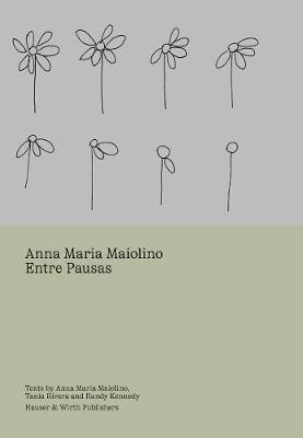 Anna Maria Maiolino - Entre Pausas by Tania Cristina Rivera, Randy Kennedy
