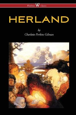Herland (Wisehouse Classics - Original Edition 1909-1916) by Charlotte Perkins Gilman