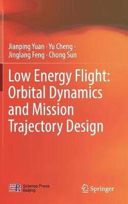 Low Energy Flight: Orbital Dynamics and Mission Trajectory Design by Jianping Yuan