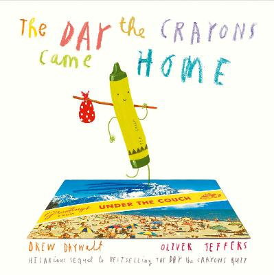 The The Day The Crayons Came Home by Drew Daywalt