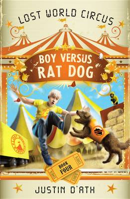 Boy Versus Rat Dog: The Lost World Circus Book 4 by Justin D'Ath