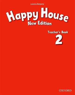 Happy House: 2 New Edition: Teacher's Book by Lorena Roberts