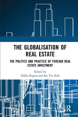 The Globalisation of Real Estate: The Politics and Practice of Foreign Real Estate Investment by Dr. Dallas Rogers
