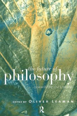 The Future of Philosophy by Oliver Leaman
