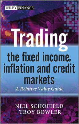 Trading the Fixed Income, Inflation and Credit Markets by Neil C. Schofield