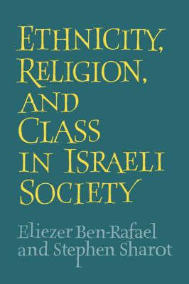 Ethnicity, Religion and Class in Israeli Society by Eliezer Ben-Rafael