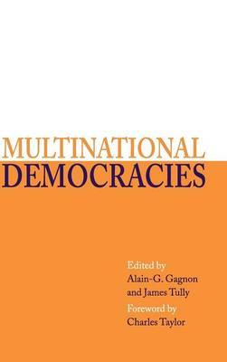 Multinational Democracies by Alain G. Gagnon