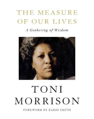 The Measure of Our Lives: A Gathering of Wisdom by Toni Morrison